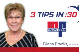 Diana Franks, REALTOR® with Mel Foster Co. gives Tips in 30