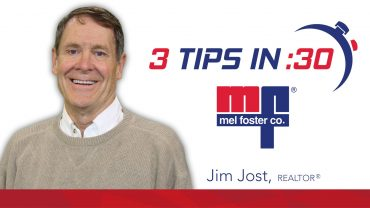 Jim Jost, REALTOR® with Mel Foster Co. gives Tips in 30