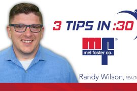 Randy Wilson, REALTOR® with Mel Foster Co. gives Tips in 30