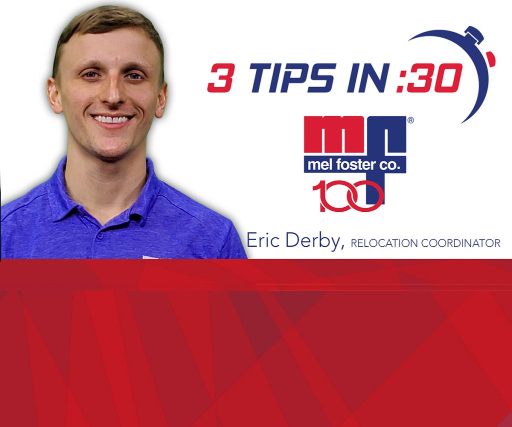 Tips in 30 with Eric Derby of Mel Foster Relocation