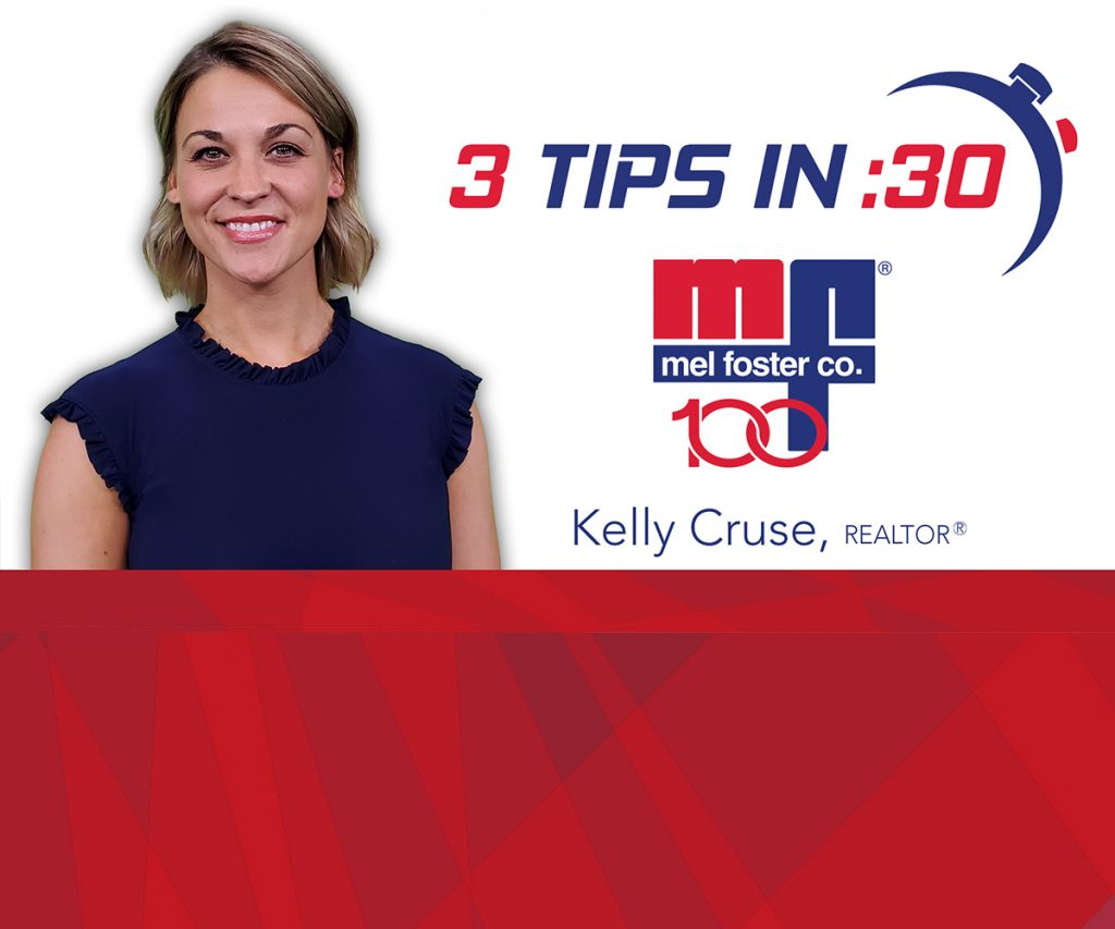 Tips in 30 with Kelly Cruse, REALTOR® at Mel Foster Co.
