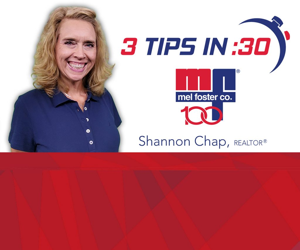Tips in 30 with Shannon Chap, REALTOR® at Mel Foster Co.