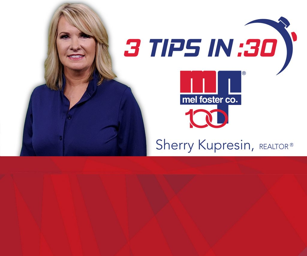 Tips in 30 with Sherry Kupresin, REALTOR® at Mel Foster Co.