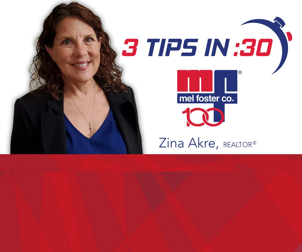 Tips in 30 with Zina Akre, REALTOR® at Mel Foster Co.