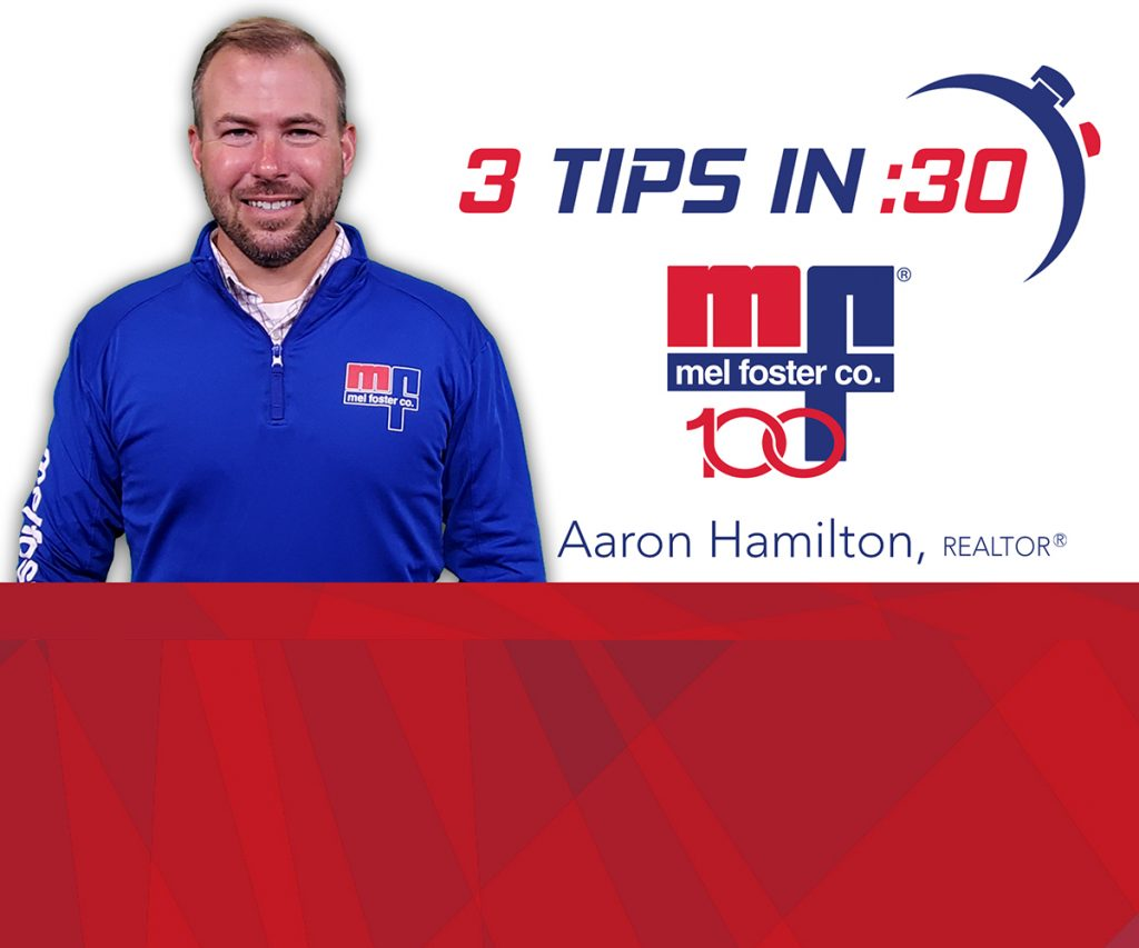 Tips in 30 by REALTOR® Aaron Hamilton with Mel Foster Co.